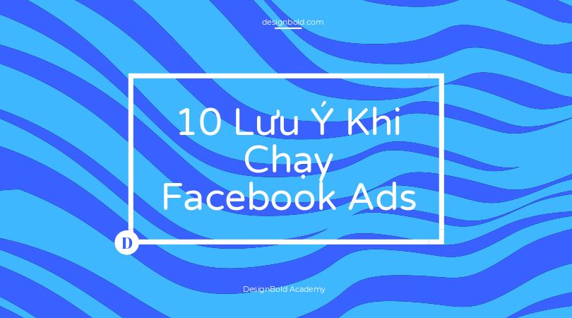 10 Lưu Ý Khi Chạy Facebook Ads